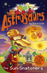 Astrosaurs: The Sun-Snatchers